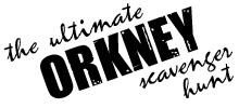 The Ultimate Orkney Scavenger Hunt