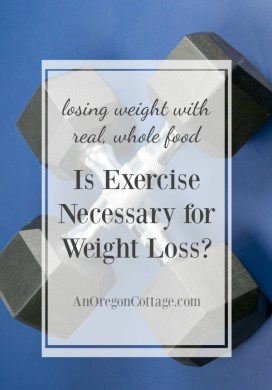 Losing Weight with Real Food: Is Exercise Necessary For Weight Loss?