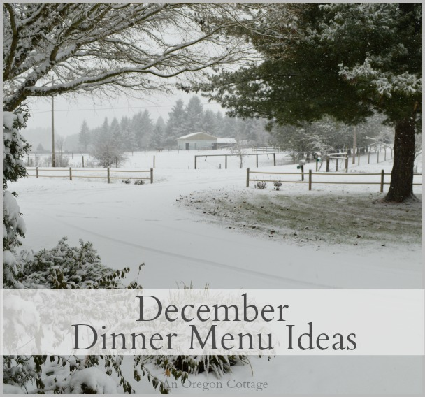 December Dinner Menu Ideas from An Oregon Cottage