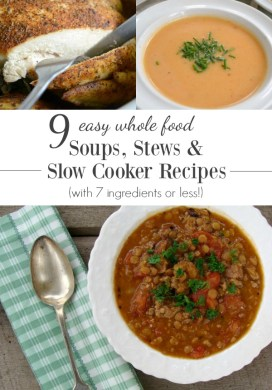 9 Easy Whole Food Soups, Stews and Slow Cooker Recipes {with 7 Ingredients or Less}