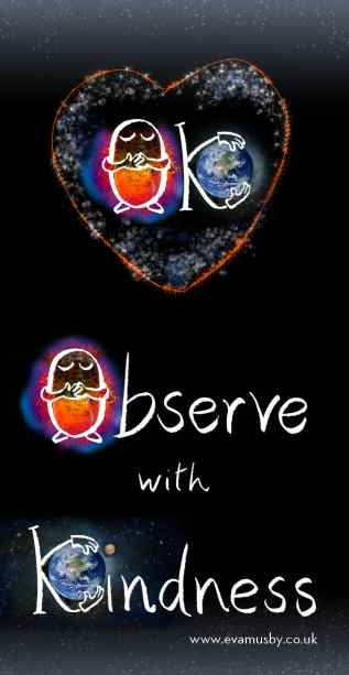 Observe with Kindness. OK for mindfulness and self-compassion