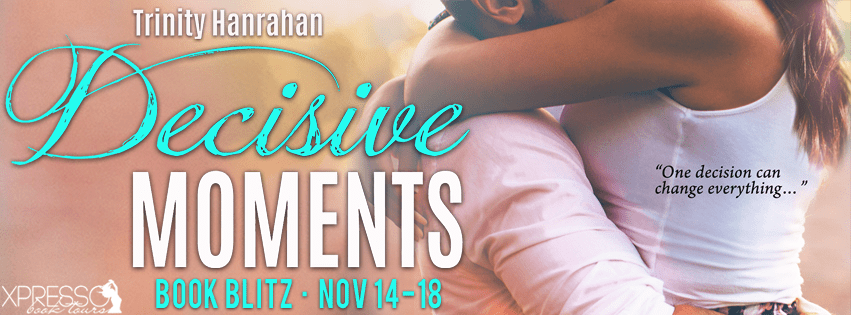 Decisive Moments by Trinity Hanrahan Book Blitz