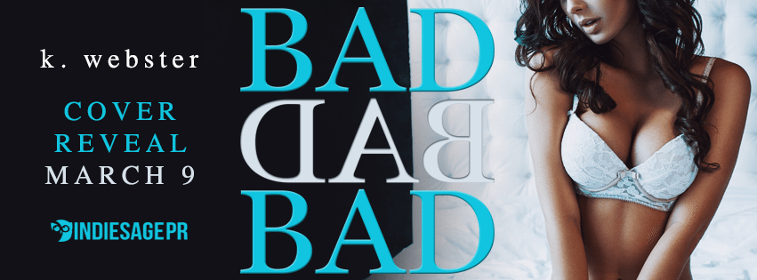 Bad Bad Bad by K. Webster Cover Reveal