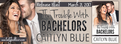 The Trouble With Bachelors by Caitlyn Blue Release Blast