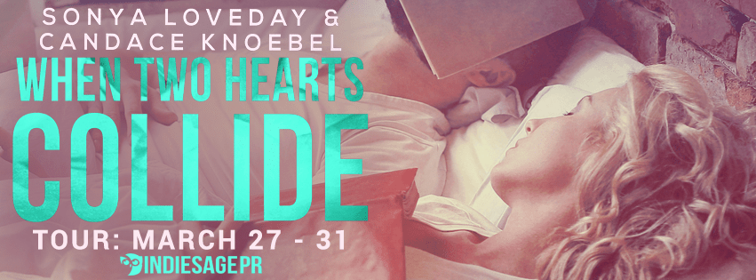 When Two Hearts Collide by Sonya Loveday & Candace Knoebel Blog Tour