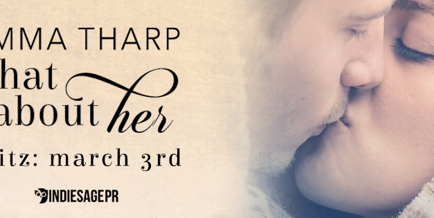 What About Her by Emma Tharp Book Blitz