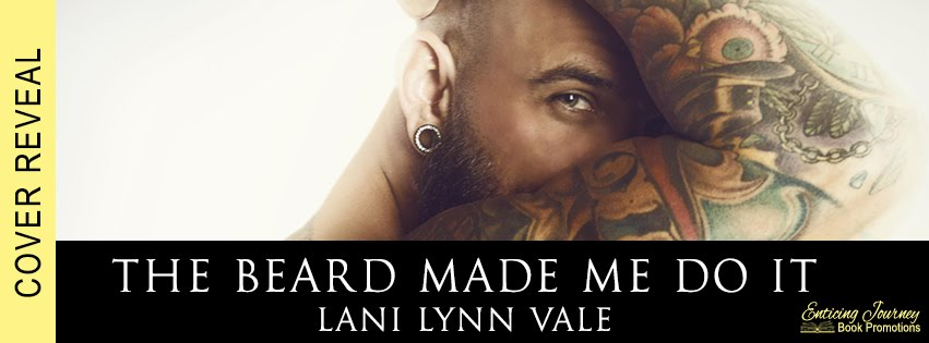 The Beard Made Me Do It by Lani Lynn Vale Cover Reveal