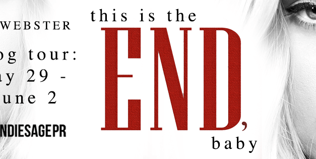 This Is The End, Baby by K. Webster Blog Tour