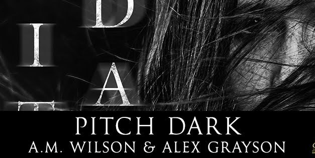 Pitch Dark by A.M. Wilson & Alex Grayson Cover Reveal