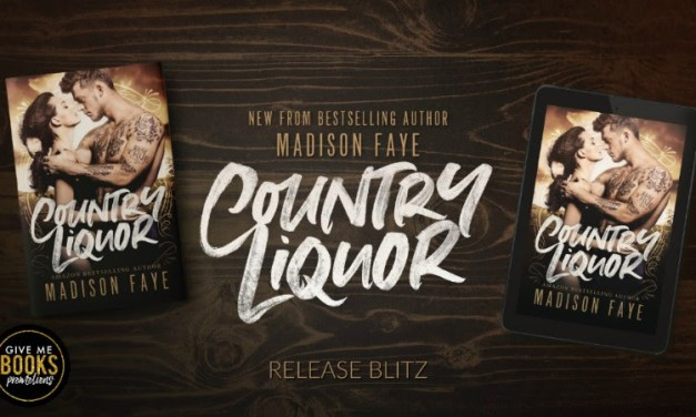 Country Liquor by Madison Faye Release Blitz