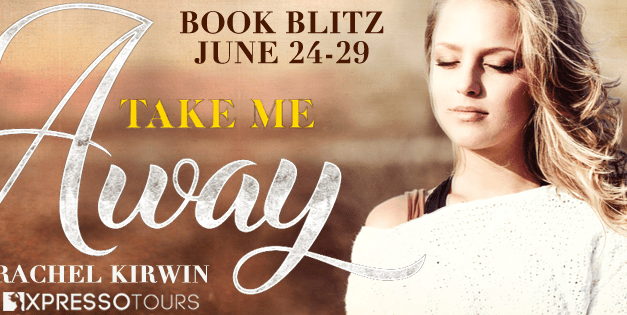 Take Me Away by Rachel Kirwin Book Blitz