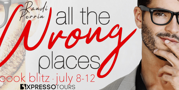 All the Wrong Places by Randi Perrin Book Blitz