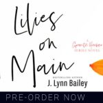 Lilies on Main by J. Lynn Bailey Teaser Reveal