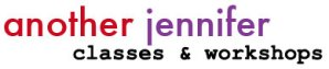 classes and workshops from another jennifer