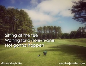 Hump Day Haiku: Waiting for a Hole-in-One