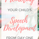 Promoting Your Child's Speech Development From Day One