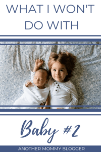 Parenting Mistakes: What I Won't Do With Baby Number Two
