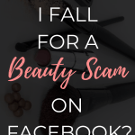 Did I Fall For A Beauty Scam On Facebook?