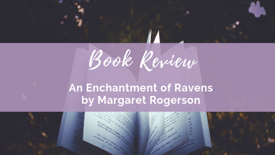 Book Review: An Enchantment of Ravens by Margaret Rogerson