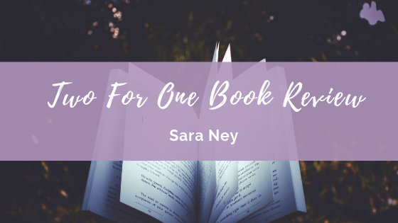 Two for One Book Review: Sara Ney