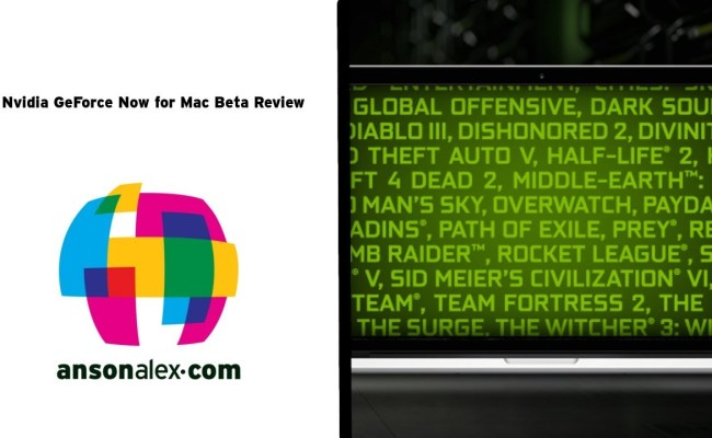 Nvidia S Geforce Now For Mac Beta Review Ansonalex