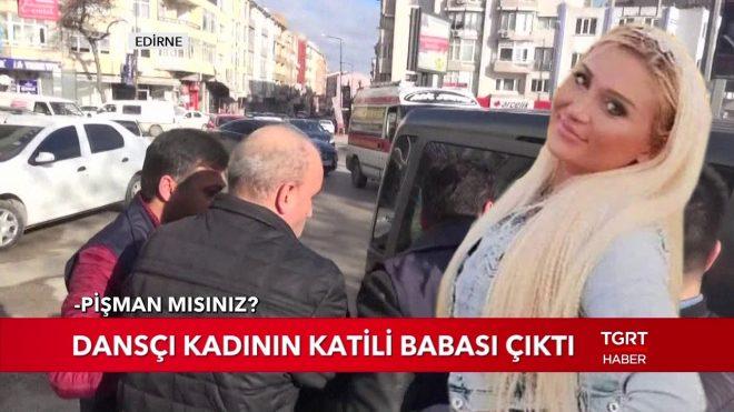 Dansçı Kadının Katili Babası Çıktı
