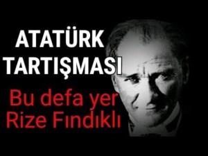 Yine Atatürk tartışması: Yer Rize Fındıklı