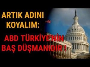 Artık adını koyalım: ABD Türkiye'nin baş düşmanıdır !