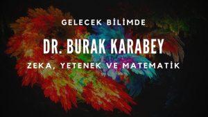 Zeka, Yetenek ve Matematik | Yrd. Doç. Dr. Burak Karabey (Buca Eğitim Fakültesi)