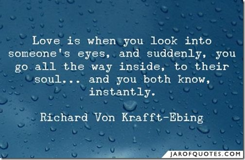 69385-love-is-when-you-look-into-someones-eyes-and-suddenly-you-go-all-the-way-inside-to-their-soul-and-you-both-know-instantly