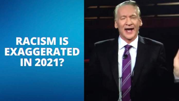 Why Bill Maher is Right About Racism Being Exaggerated in 2021