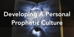 Developing A Personal Prophetic Culture