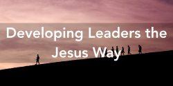 Developing leaders the Jesus way