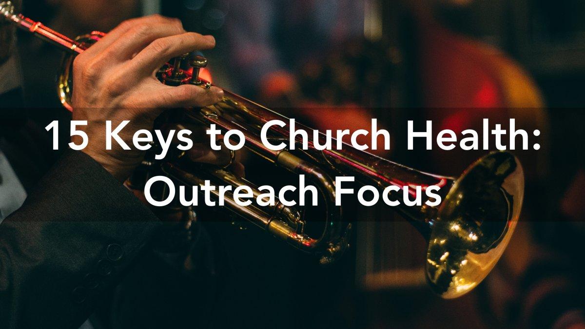 15 Keys to Church Health: Outreach Focus