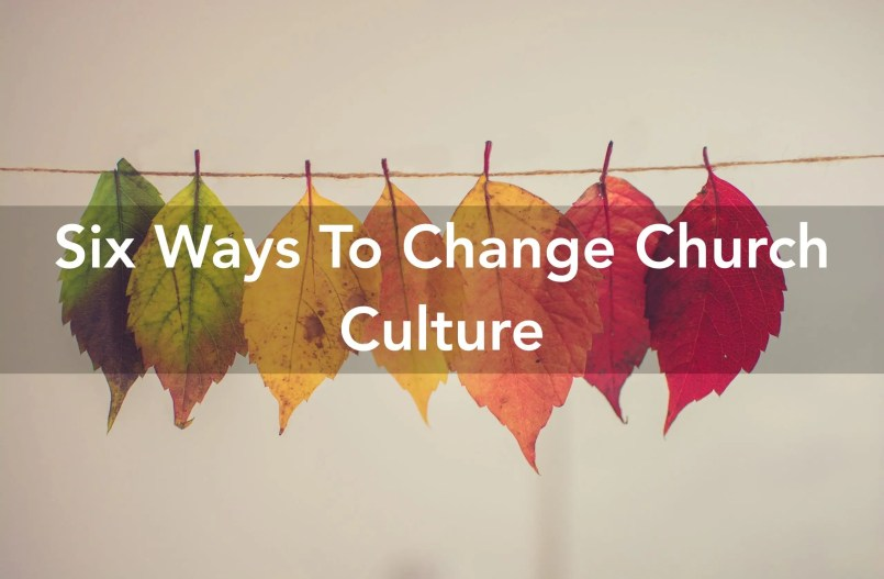 how to change church culture