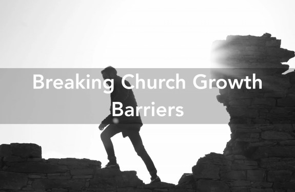 Breaking Church Growth Barriers
