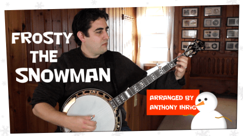 Frosty the Snowman Banjo Video By Anthony Ihrig