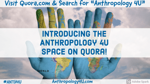 Introducing the new Anthropology 4U Space on Quora