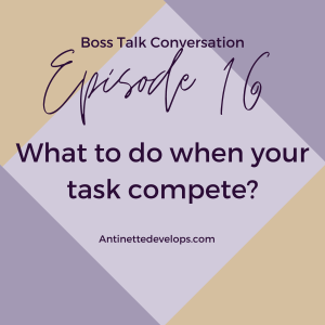 Episode 16: How to Deal With Conflicting Priorities and Multiple Task?