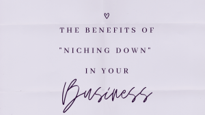 "The Benefits of ""Niching Down"" in Your Business"