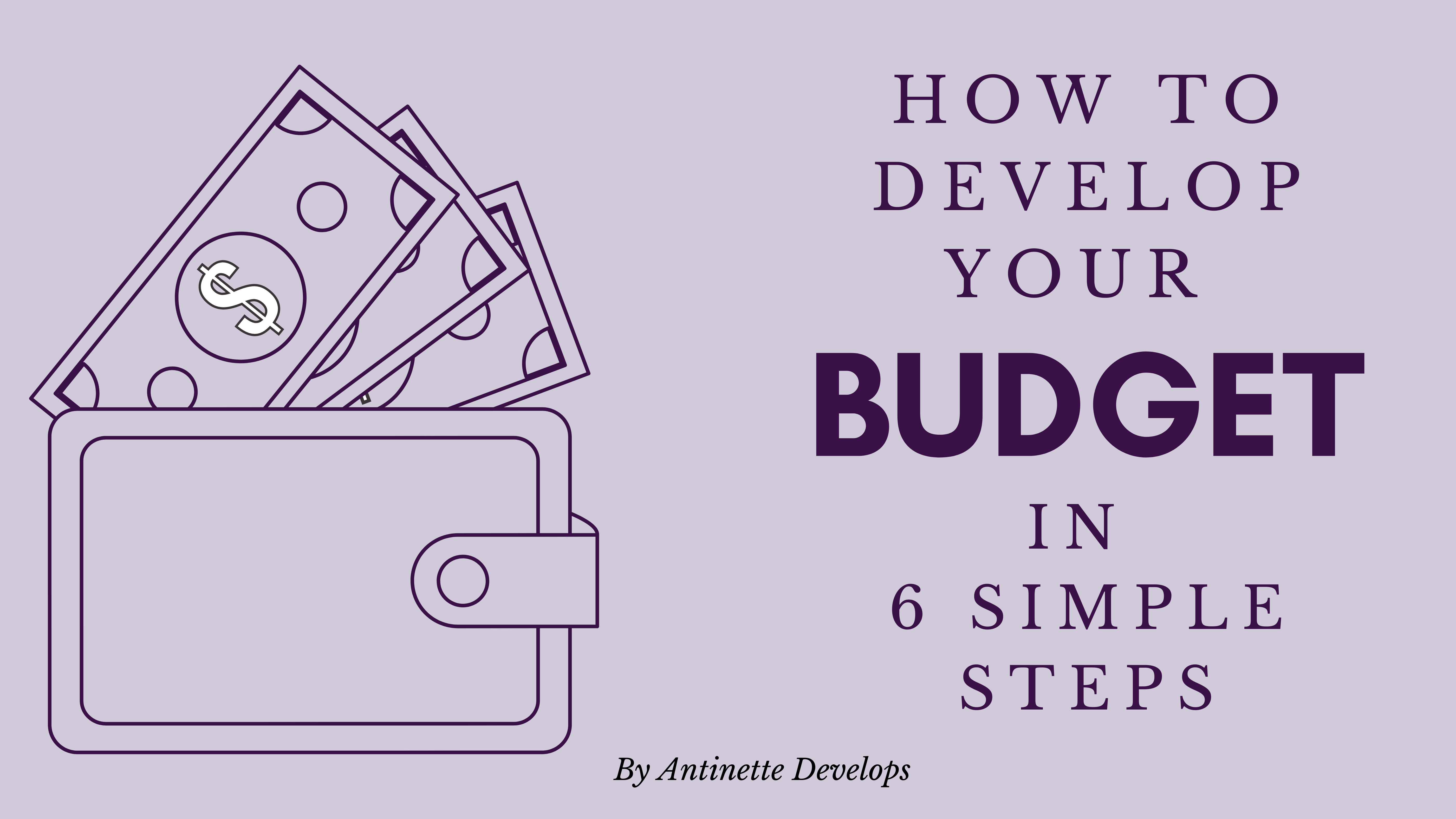 How to Develop Your Budget in 6 Simple Steps