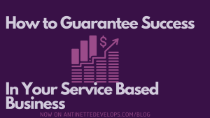 How to guarantee SUCCESS in your service based business!