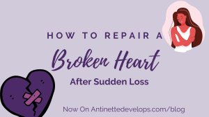 How to Repair a Broken Heart After Sudden Loss