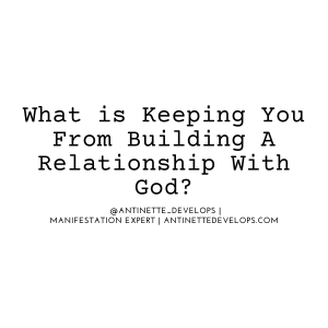 What is preventing you from building your relationship with God?