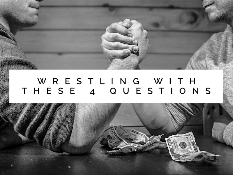 Wrestling With These 4 Questions