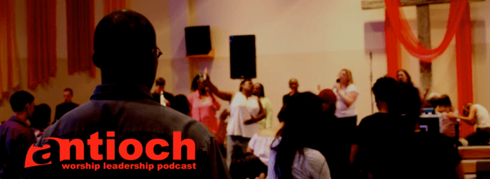 antioch - worship leadership podcast