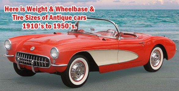 Here is Weight & Wheelbase & Tire Sizes of Antique cars 1910's to 1950's.