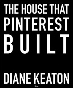 The House That Pinterest Built by Diane Keaton