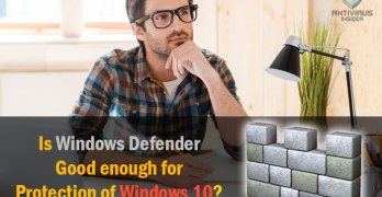 Is Windows Defender Good enough for Protection of Windows 10