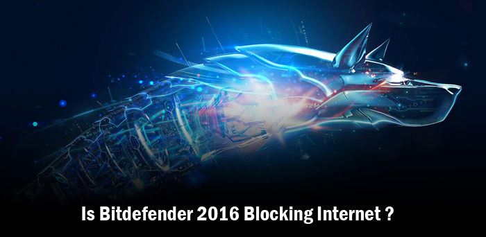 Bitdefender 2016 is Blocking Internet